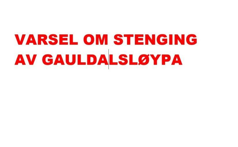 VARSEL OM STENGING AV GAULDALSLØYPA
